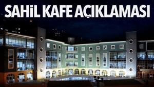 Belediye'den Sahil Kafe açıklaması