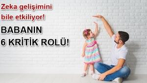 BABANIN 6 KRİTİK ROLÜ!