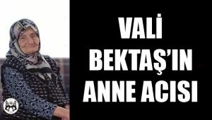 Zonguldak Valisi Erdoğan Bektaş'ın anne acısı.