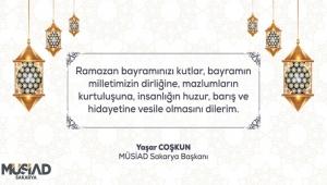 MÜSİAD Sakarya Başkanı Yaşar Coşkun Ramazan Bayramı Kutlama Mesajı