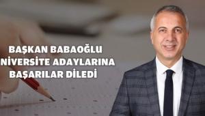 Başkan Babaoğlu üniversite adaylarına başarılar diledi