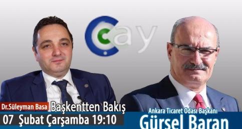 DR. SÜLEYMAN BASA İLE BAŞKENT'TEN BAKIŞ - GÜRSEL BARAN / ANKARA TİCARET ODASI BAŞKANI